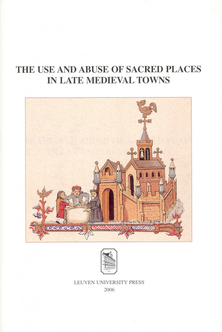 The use and abuse of sacred places in late medieval towns