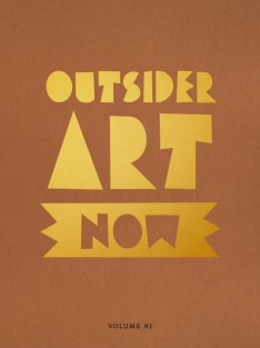 Outsider Art Now: Volume #1