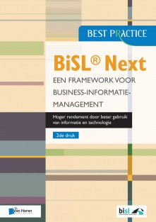BiSL® Next – Een Framework voor business-informatiemanagement • BiSL® Next - Een framework voor Business-informatiemanagement