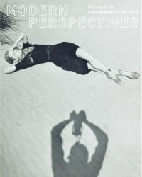 Modern Perspectives - Photo and Film Amsterdam 1920-1940